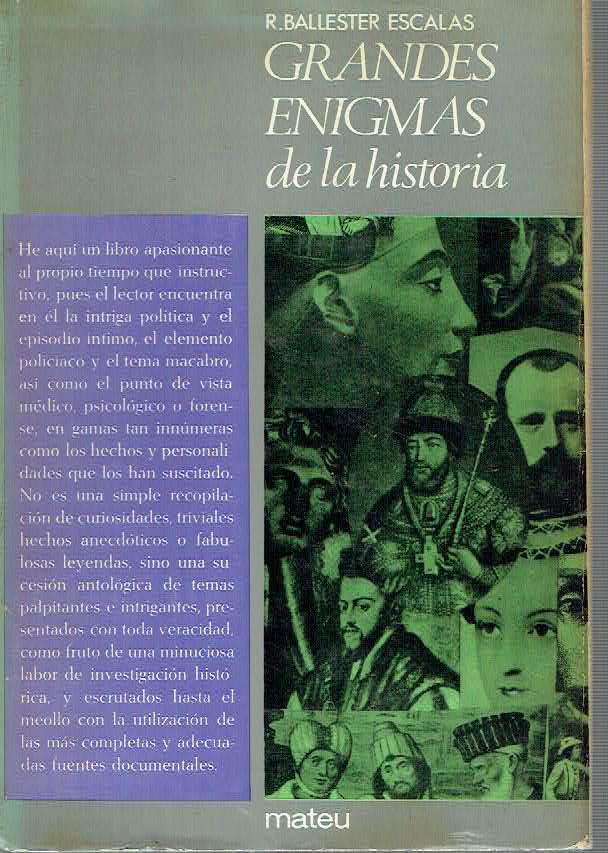 Grandes enigmas de la Historia Las m�s importantes inc�gnitas de la humanidad al descubierto - Rafael Ballester Escalas